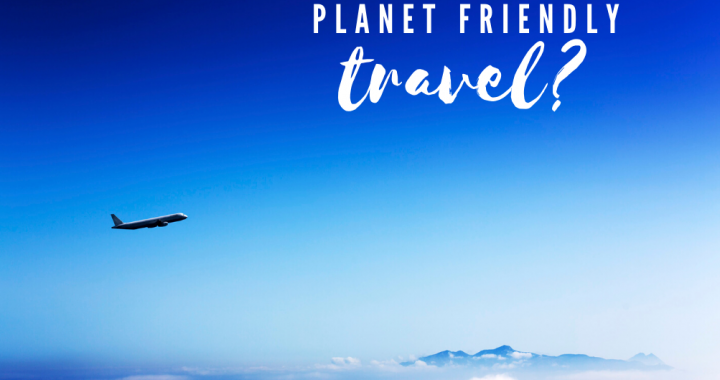 Planet Friendly Travel?